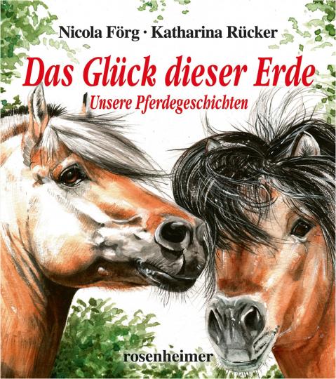 Das Glück dieser Erde. Unsere Pferdegeschichten.