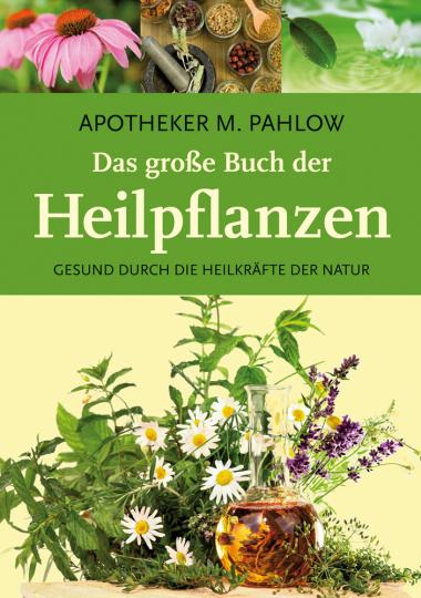 Das große Buch der Heilpflanzen. Gesund durch Natur.