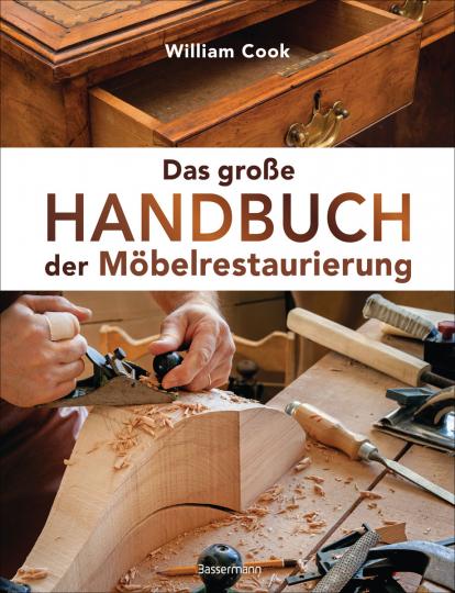 Das große Handbuch der Möbelrestaurierung. Selbst restaurieren, reparieren, aufarbeiten, pflegen.