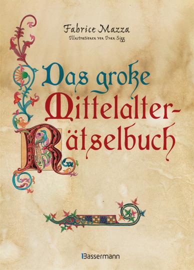 Das große Mittelalter-Rätselbuch. Bilderrätsel, Scherzfragen, Paradoxien, logische und mathematische Herausforderungen.