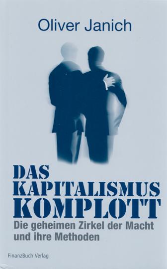 Das Kapitalismus Komplott - Die geheimen Zirkel der Macht und ihre Methoden
