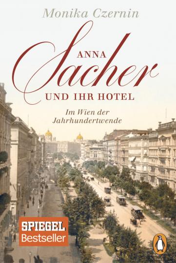 Das letzte Fest des alten Europa: Anna Sacher und ihr Hotel