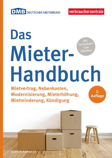 Das Mieter-Handbuch. Mietvertrag, Nebenkosten, Modernisierung, Mietminderung, Kündigung.