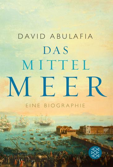 Das Mittelmeer. Eine Biographie.