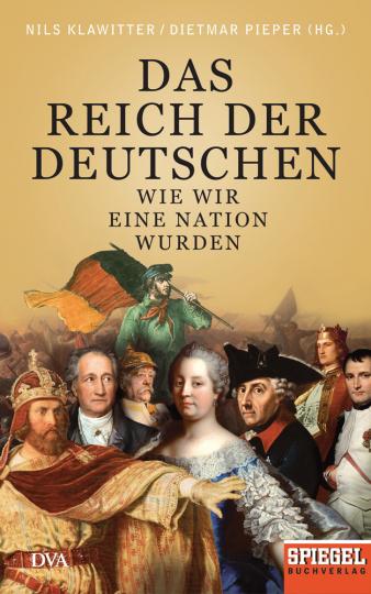 Das Reich der Deutschen. Wie wir eine Nation wurden.