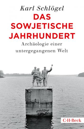 Das sowjetische Jahrhundert. Archäologie einer untergegangenen Welt.