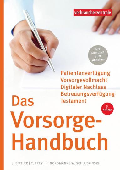 Das Vorsorge-Handbuch. Patientenverfügung, Vorsorgevollmacht, Betreuungsverfügung, Testament.