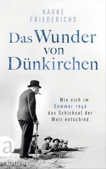 Das Wunder von Dünkirchen. Wie sich im Sommer 1940 das Schicksal der Welt entschied.