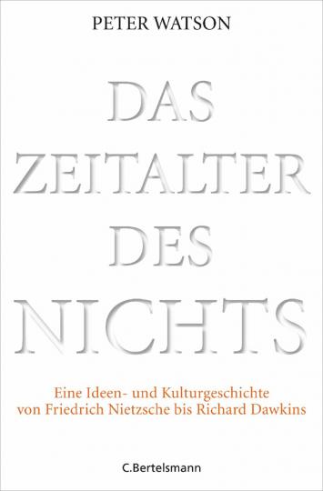 Das Zeitalter des Nichts. Eine Ideen- und Kulturgeschichte von Friedrich Nietzsche bis Richard Dawkins.
