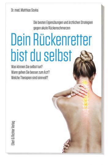 Dein Rückenretter bist du selbst. Die besten Eigenübungen und ärztlichen Strategien gegen akute Rückenschmerzen.