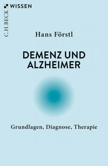 Demenz und Alzheimer. Grundlagen, Diagnose, Therapie.