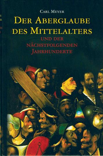 Der Aberglaube des Mittelalters ... und der nächstfolgenden Jahrhunderte