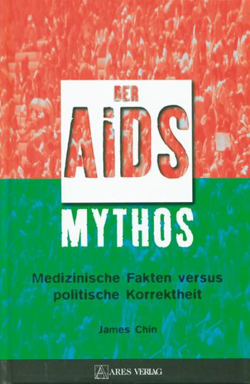 Der Aids Mythos - Medizinische Fakten versus politische Korrektheit