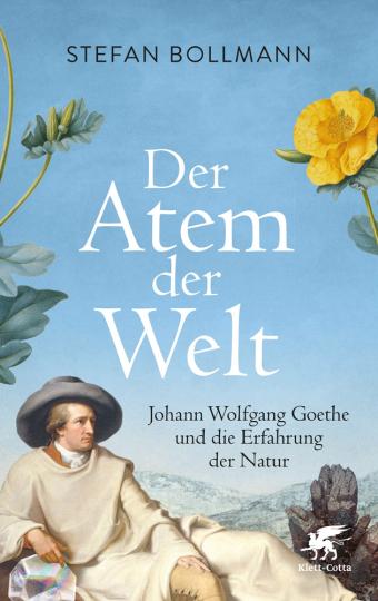 Der Atem der Welt. Johann Wolfgang Goethe und die Erfahrung der Natur.