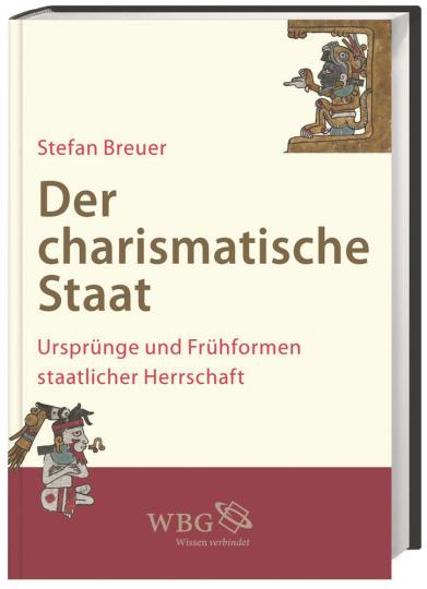 Der charismatische Staat. Ursprünge und Frühformen staatlicher Herrschaft.