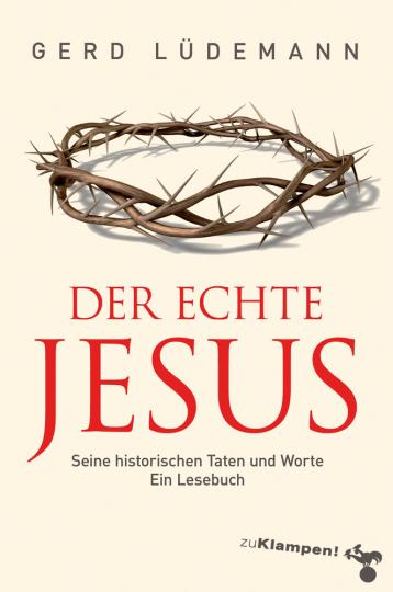 Der echte Jesus. Seine historischen Taten und Worte. Ein Lesebuch.