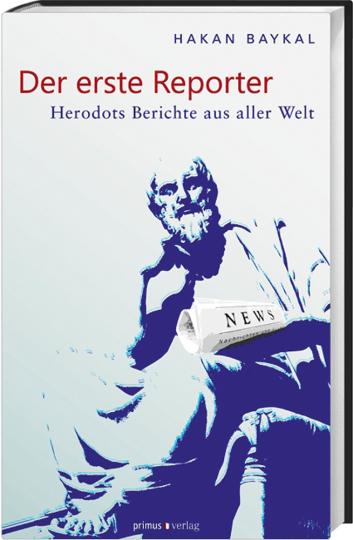 Der erste Reporter. Herodots Berichte aus aller Welt.