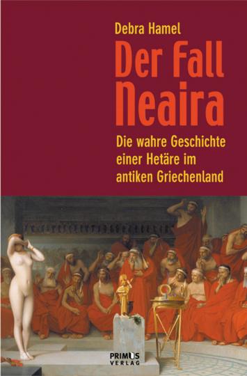 Der Fall Neaira. Die wahre Geschichte einer Hetäre im antiken Griechenland.