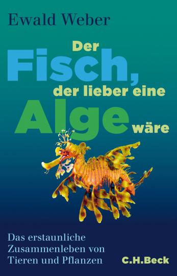 Der Fisch, der lieber eine Alge wäre. Das erstaunliche Zusammenleben von Tieren und Pflanzen.