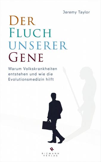 Der Fluch unserer Gene. Warum Volkskrankheiten entstehen und wie die Evolutionsmedizin hilft