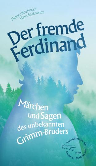 Der fremde Ferdinand. Märchen und Sagen des unbekannten Grimm-Bruders.