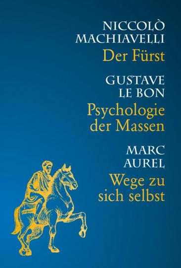 Der Fürst. Wege zu sich selbst. Psychologie der Massen. 3 Bücher in 1.