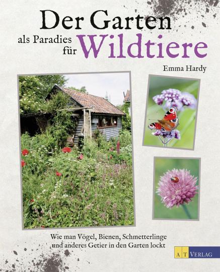 Der Garten als Paradies für Wildtiere. Wie man Vögel, Bienen, Schmetterlinge und anderes Getier in den Garten lockt.