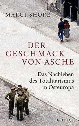 Der Geschmack von Asche. Das Nachleben des Totalitarismus in Osteuropa.