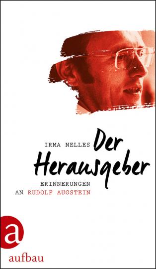 Der Herausgeber. Erinnerungen an Rudolf Augstein.