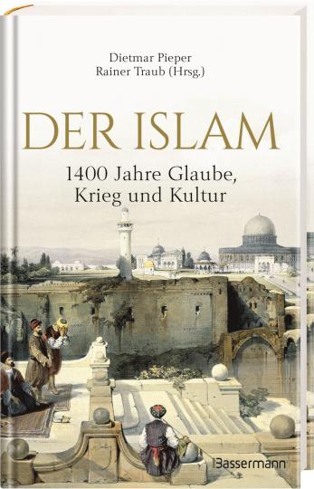 Der Islam. 1400 Jahre Glaube, Krieg und Kultur.