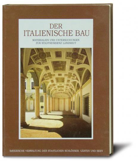 Der italienische Bau. Materialien und Untersuchungen zur Stadtresidenz Landshut.