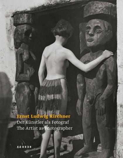 Der Künstler als Fotograf. Ernst Ludwig Kirchners fotografisches Werk.