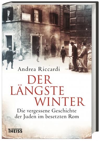 Der längste Winter. Die vergessene Geschichte der Juden im besetzten Rom 1943/44.