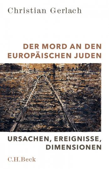 Der Mord an den europäischen Juden. Ursachen, Ereignisse, Dimensionen.
