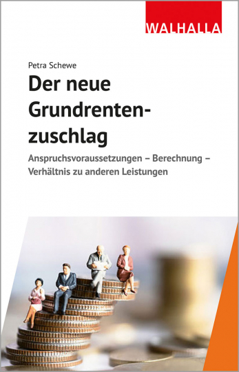 Der neue Grundrentenzuschlag. Anspruchsvoraussetzungen, Berechnung, Verhältnis zu anderen Leistungen.