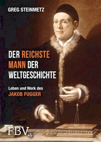 Der reichste Mann der Weltgeschichte - Leben und Werk des Jakob Fugger