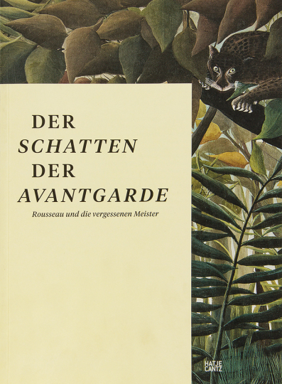 Der Schatten der Avantgarde. Rousseau und die vergessenen Meister.
