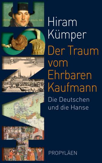 Der Traum vom Ehrbaren Kaufmann. Die Deutschen und die Hanse.