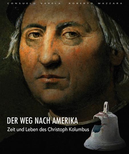 Der Weg nach Amerika. Zeit und Leben des Christoph Kolumbus.