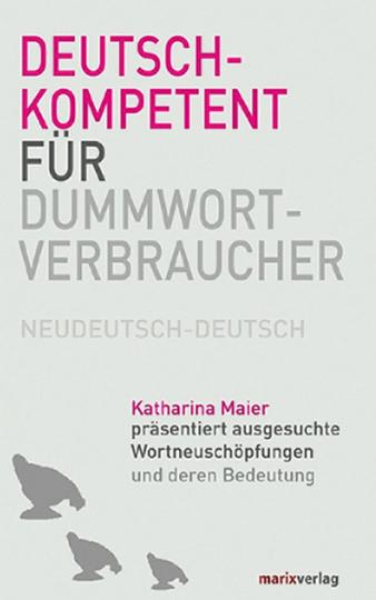 Deutschkompetent für Dummwortverbraucher. Wortneuschöpfungen. Neudeutsch-Deutsch.