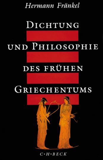 Dichtung und Philosophie des frühen Griechentums. Eine Geschichte der griechischen Epik, Lyrik und Prosa bis zur Mitte des fünften Jahrhunderts.