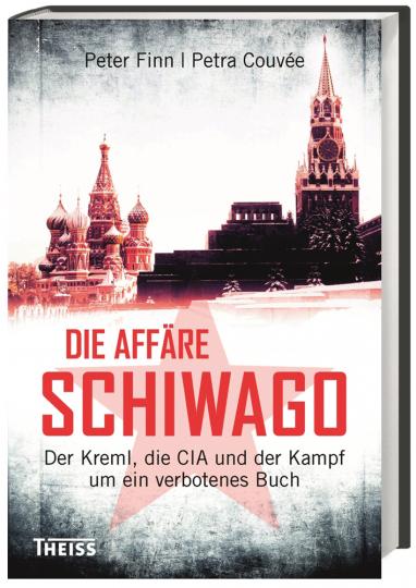 Die Affäre Schiwago. Der Kreml, die CIA und der Kampf um ein verbotenes Buch.