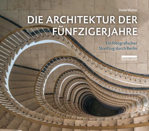 Die Architektur der Fünfzigerjahre. Ein fotografischer Streifzug durch Berlin.