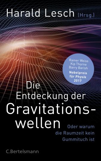 Die Entdeckung der Gravitationswellen. Oder warum die Raumzeit kein Gummituch ist.