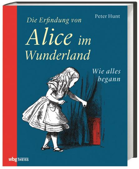Die Erfindung von Alice im Wunderland. Wie alles begann.