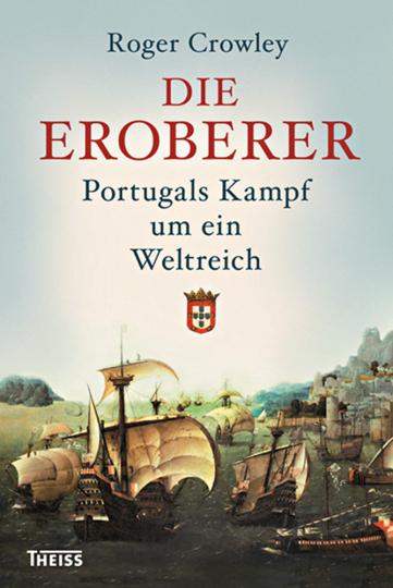 Die Eroberer. Portugals Kampf um ein Weltreich.