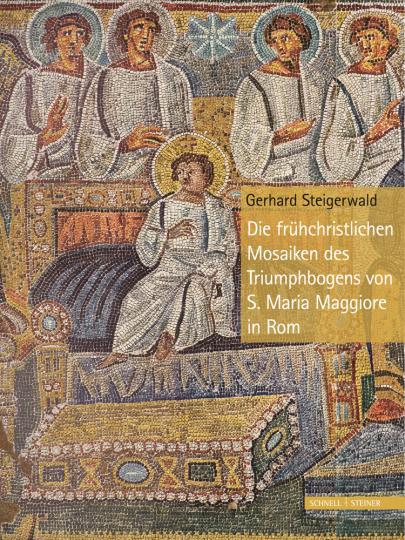 Die frühchristlichen Mosaiken des Triumphbogens von S. Maria Maggiore in Rom.