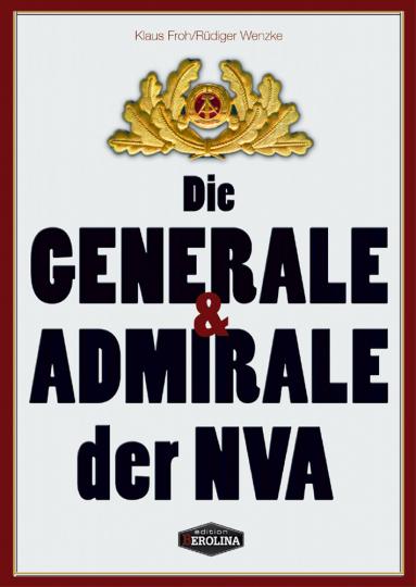 Die Generale und Admirale der NVA - Ein biographisches Handbuch.