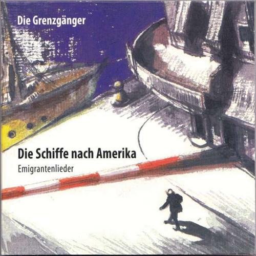 Die Grenzgänger. Die Schiffe nach Amerika (Emigrantenlieder). CD.