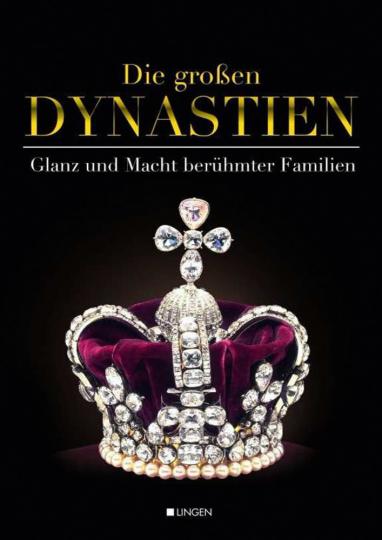 Die großen Dynastien. Glanz und Macht berühmter Familien.